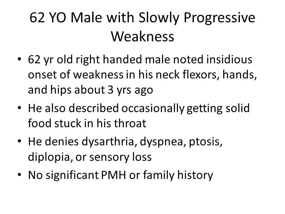 62 YO Male with Slowly Progressive Weakness