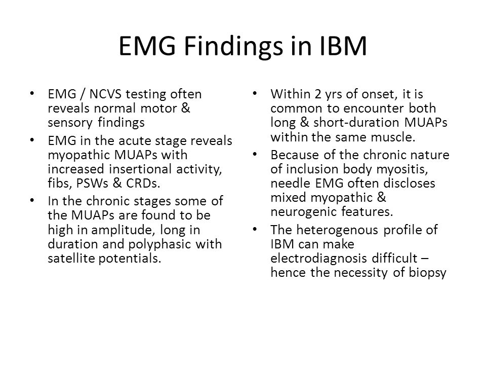 EMG Findings in IBM EMG / NCVS testing often reveals normal motor & sensory findings.