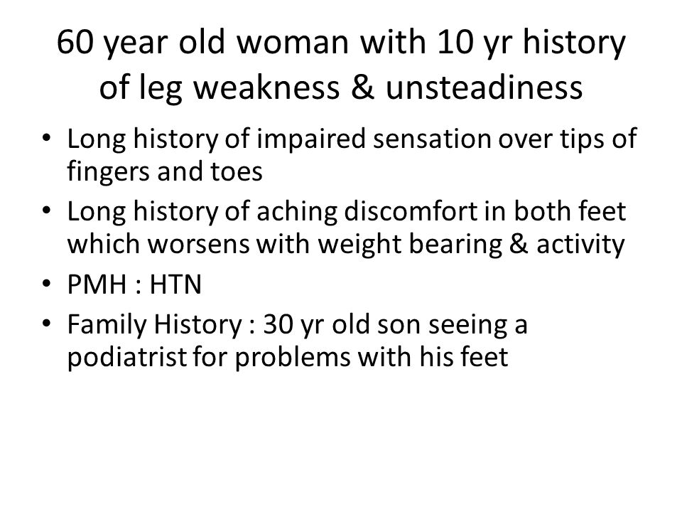 60 year old woman with 10 yr history of leg weakness & unsteadiness