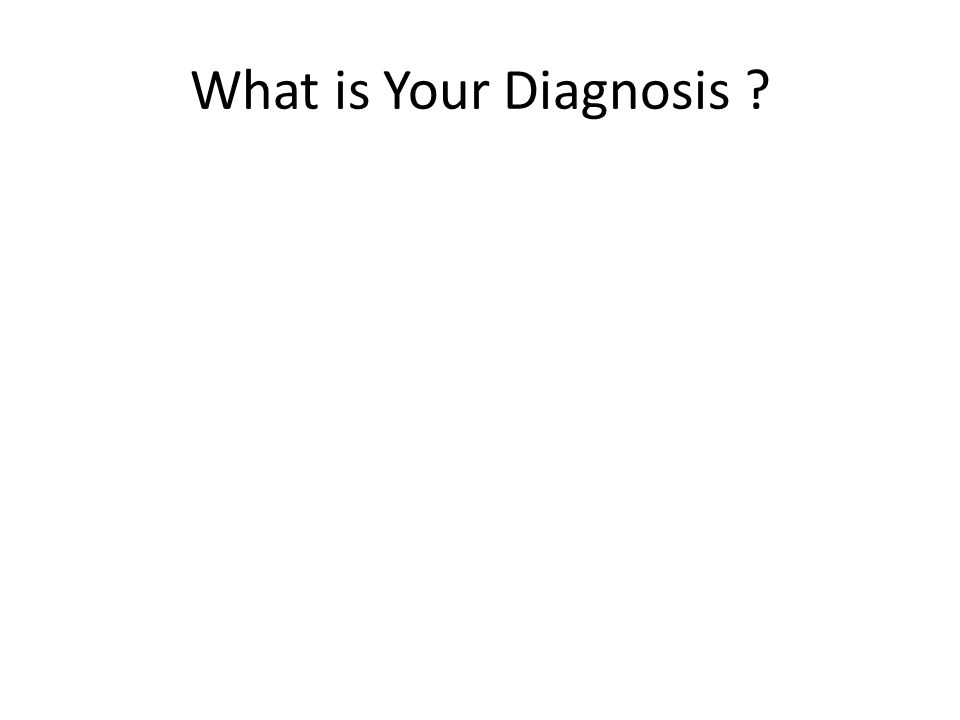 What is Your Diagnosis