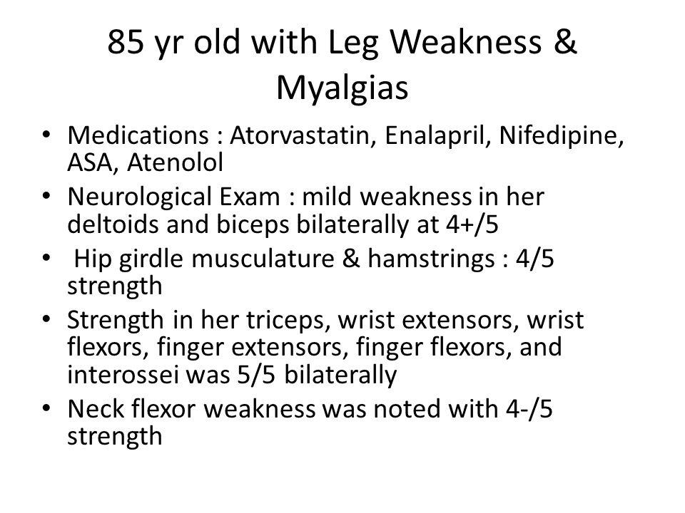 85 yr old with Leg Weakness & Myalgias