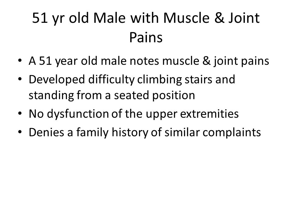 51 yr old Male with Muscle & Joint Pains