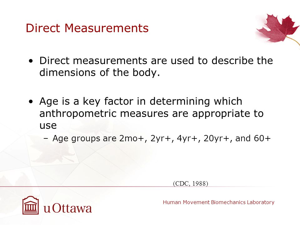Direct Measurements Direct measurements are used to describe the dimensions of the body.