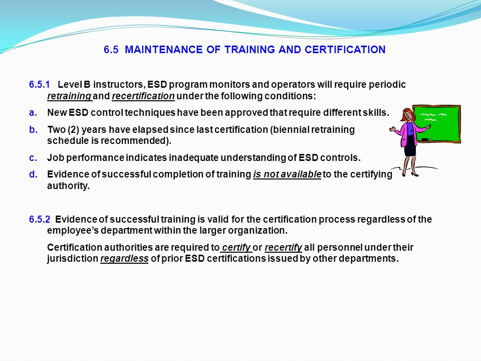 6.5 MAINTENANCE OF TRAINING AND CERTIFICATION