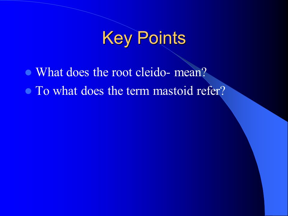 Key Points What does the root cleido- mean