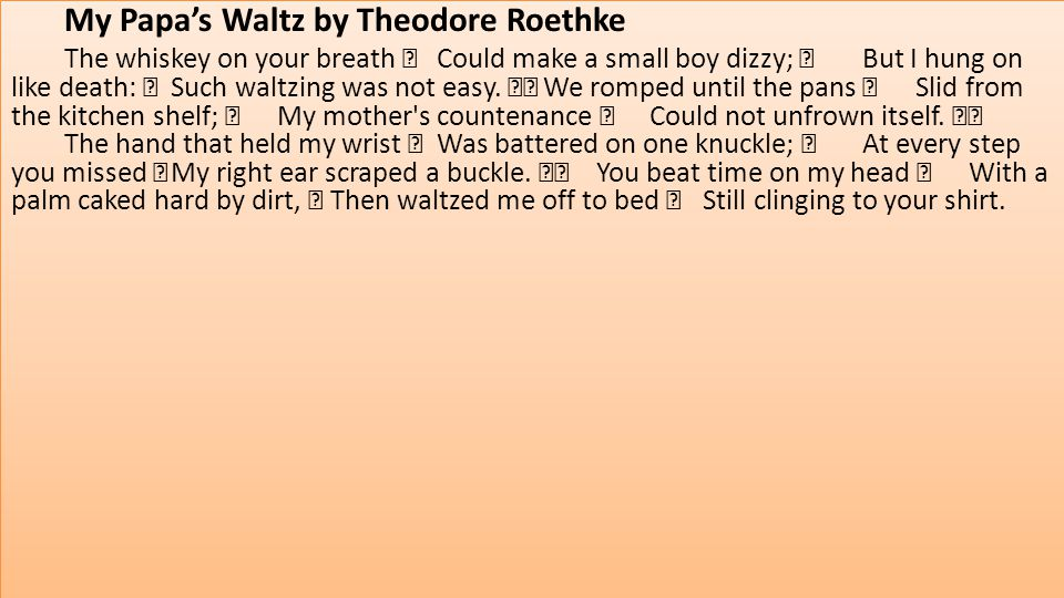 an analysis of the theme of alcoholism in my papas waltz by theodore roethke He would recognize his father's loss of stability amidst alcohol waltz, by theodore roethke father theme new criticism analysis of my papa's waltz.