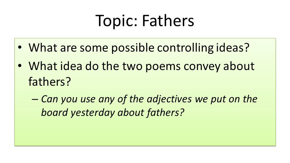 Topic: Fathers What are some possible controlling ideas