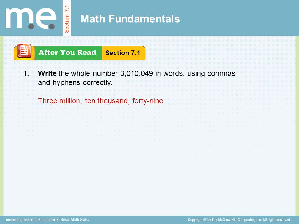 Math Fundamentals Section 7.1. Section 7.1. 1. Write the whole number 3,010,049 in words, using commas and hyphens correctly.