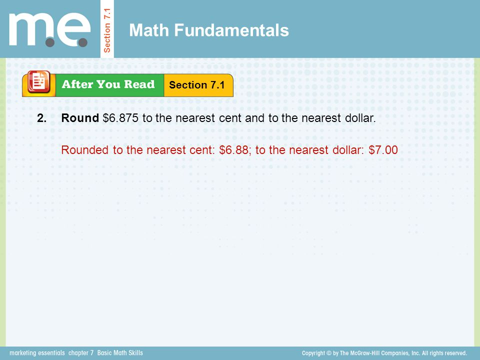Math Fundamentals Section 7.1. Section 7.1. 2. Round $6.875 to the nearest cent and to the nearest dollar.