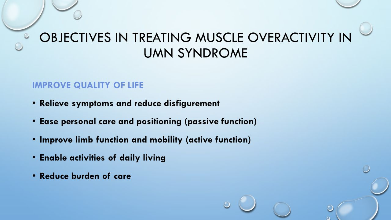 Objectives in treating muscle overactivity in Umn syndrome