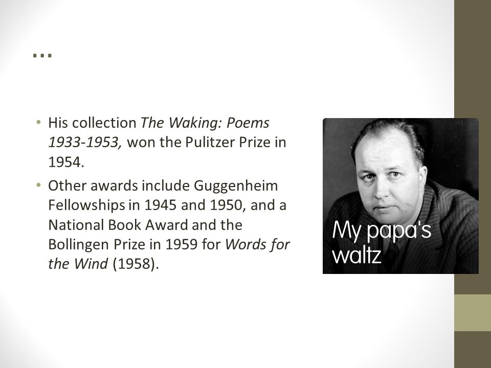 … His collection The Waking: Poems 1933-1953, won the Pulitzer Prize in 1954.