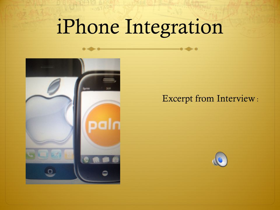 iPhone Integration Excerpt from Interview :