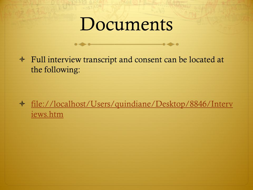 Documents Full interview transcript and consent can be located at the following: file://localhost/Users/quindiane/Desktop/8846/Interv iews.htm.