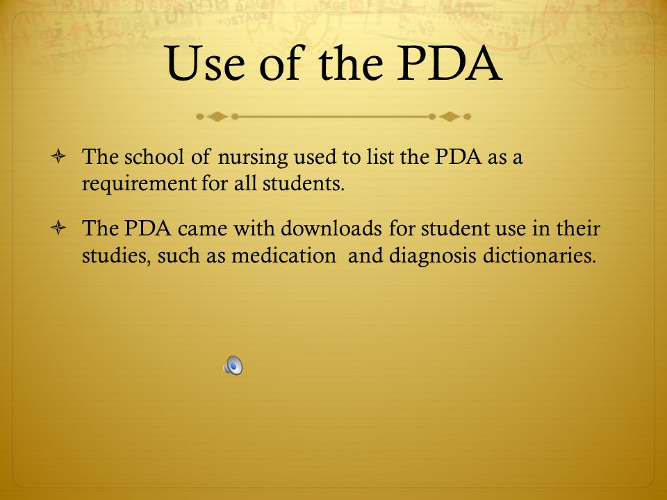 Use of the PDA The school of nursing used to list the PDA as a requirement for all students.