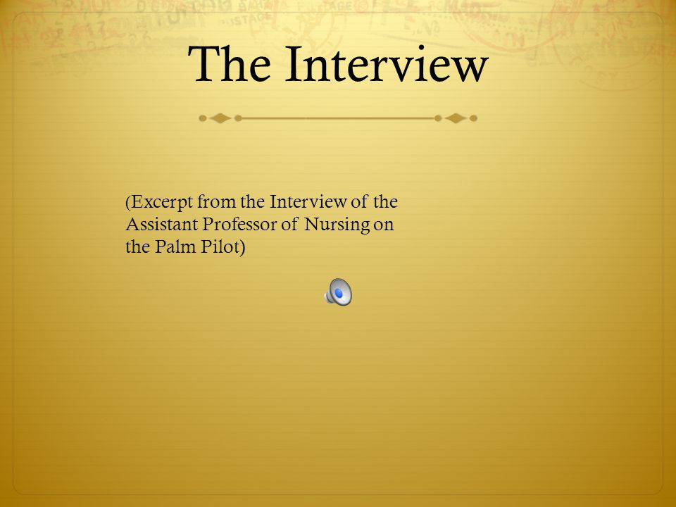 The Interview (Excerpt from the Interview of the Assistant Professor of Nursing on the Palm Pilot)