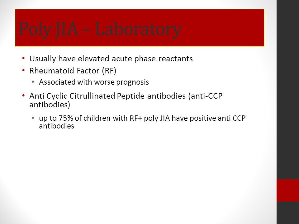 Poly JIA – Laboratory Usually have elevated acute phase reactants