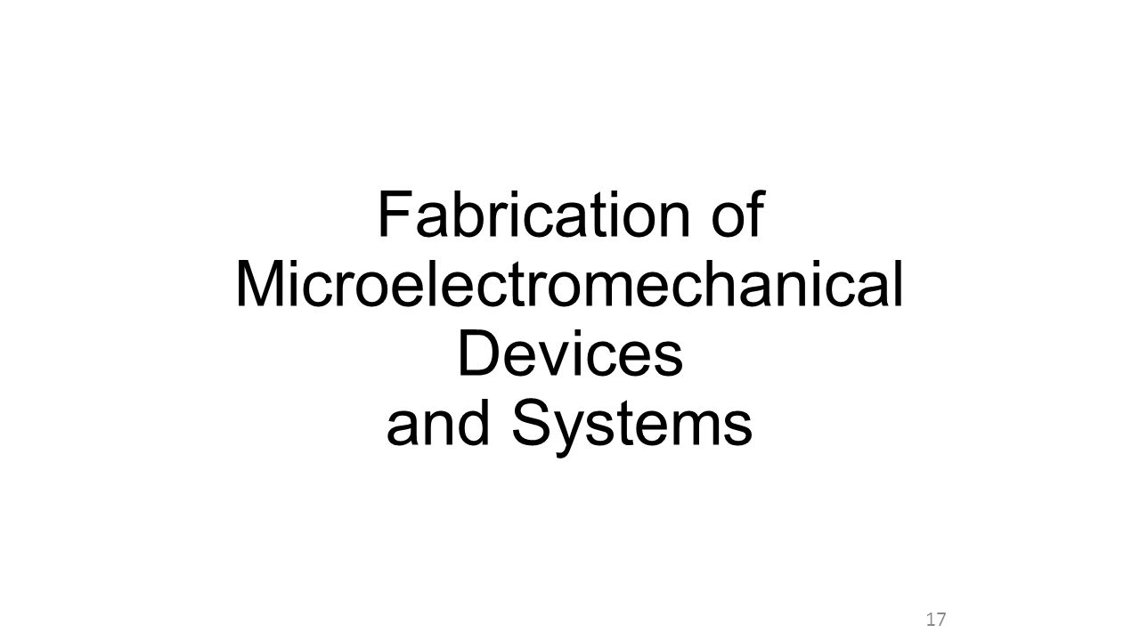 Fabrication of Microelectromechanical Devices and Systems