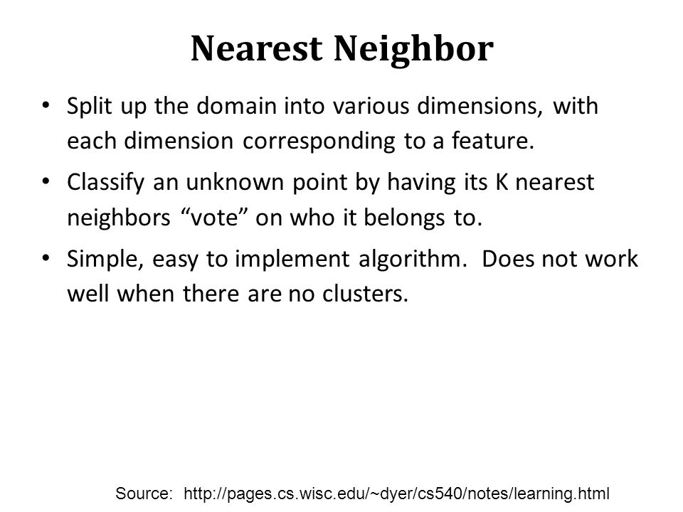 Nearest Neighbor Split up the domain into various dimensions, with each dimension corresponding to a feature.
