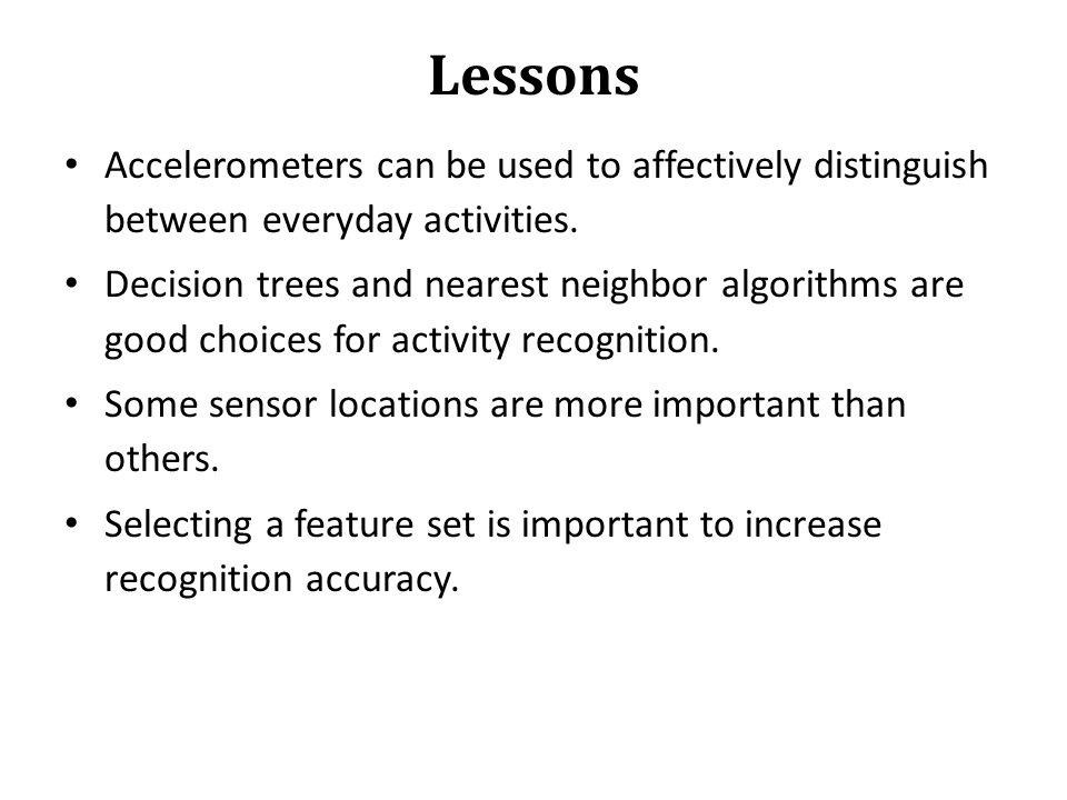 Lessons Accelerometers can be used to affectively distinguish between everyday activities.