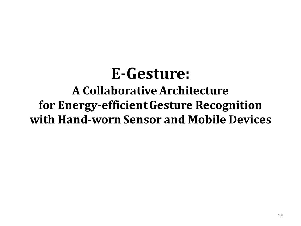 E-Gesture: A Collaborative Architecture for Energy-efficient Gesture Recognition with Hand-worn Sensor and Mobile Devices