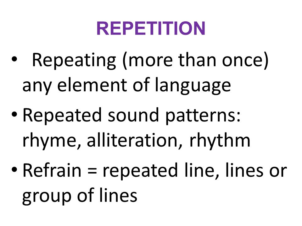 Repeating (more than once) any element of language