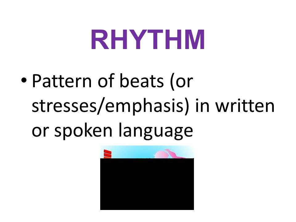RHYTHM Pattern of beats (or stresses/emphasis) in written or spoken language