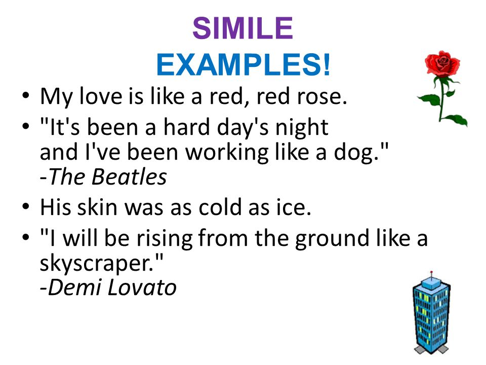SIMILE EXAMPLES! My love is like a red, red rose.