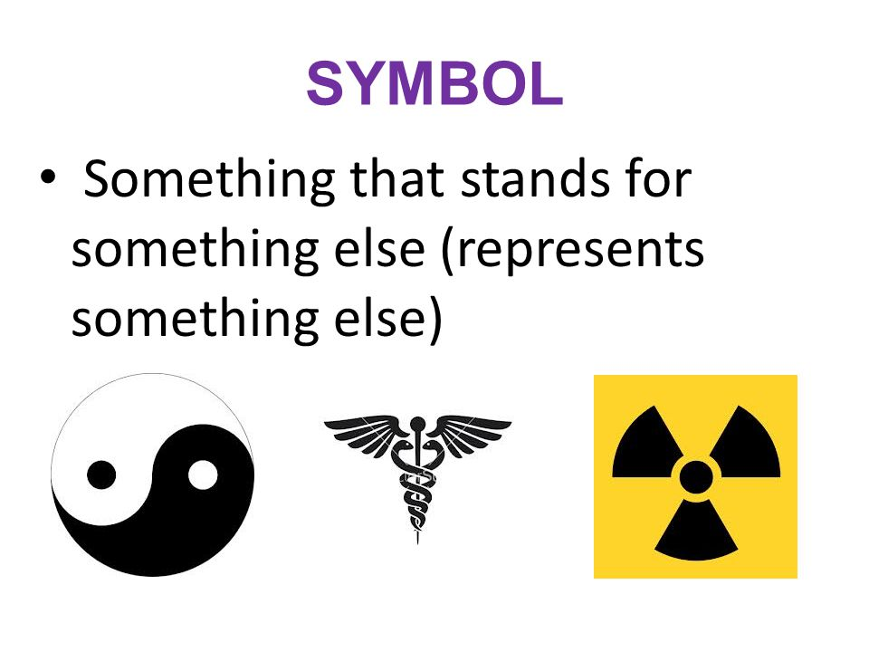 SYMBOL Something that stands for something else (represents something else)