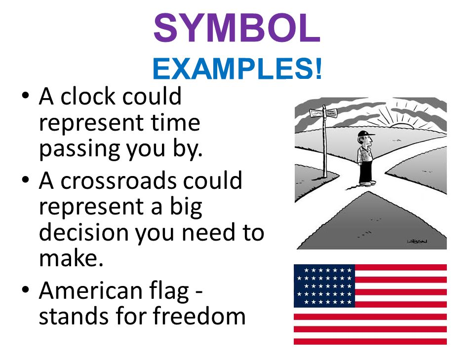 SYMBOL EXAMPLES! A clock could represent time passing you by.