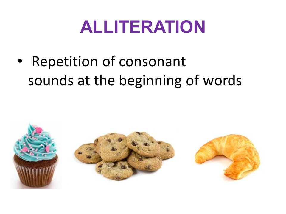 ALLITERATION Repetition of consonant sounds at the beginning of words
