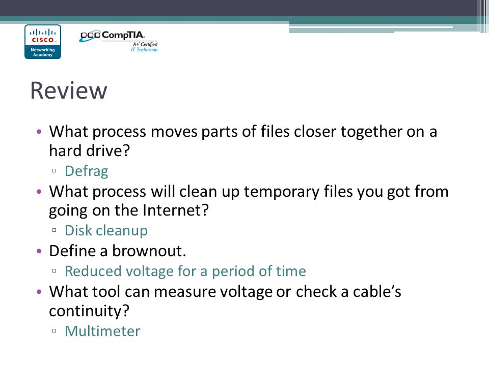 Review What process moves parts of files closer together on a hard drive Defrag.