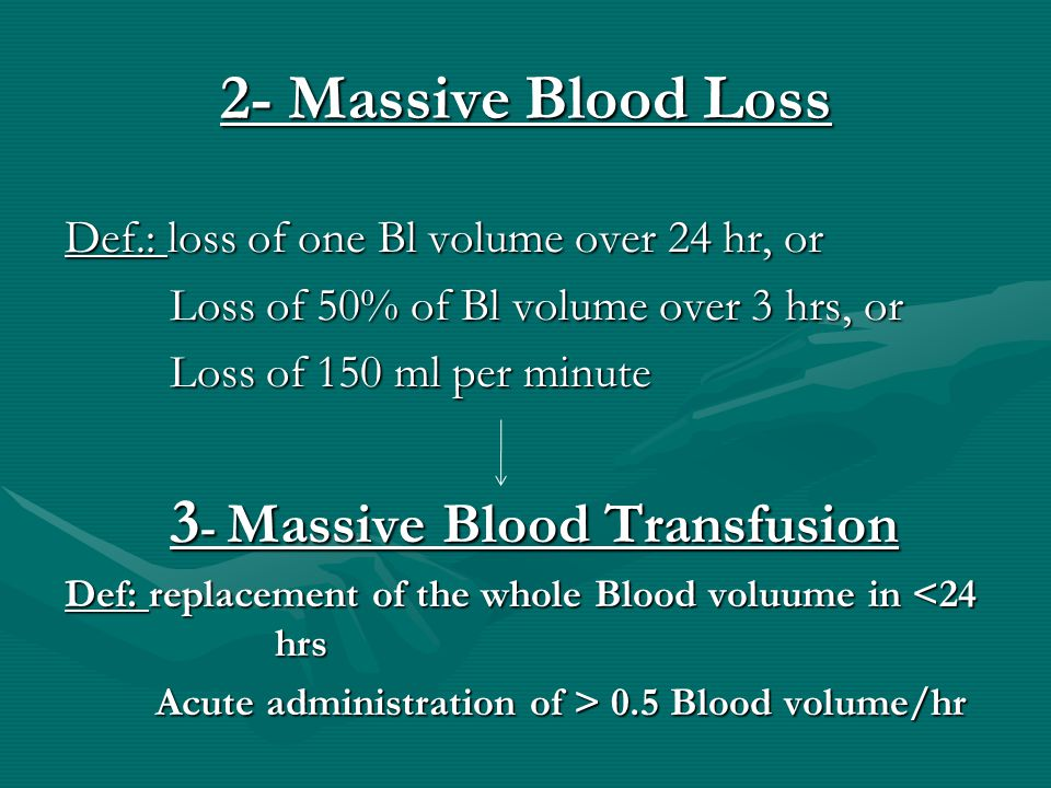 2- Massive Blood Loss Def.: loss of one Bl volume over 24 hr, or