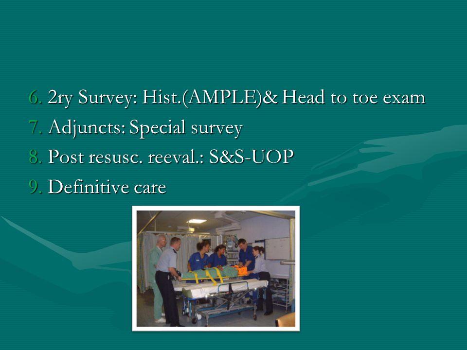 6. 2ry Survey: Hist. (AMPLE)& Head to toe exam 7