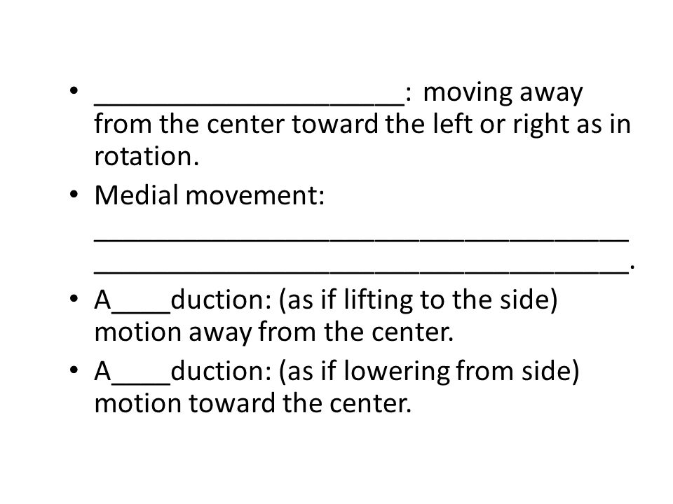 _____________________: moving away from the center toward the left or right as in rotation.