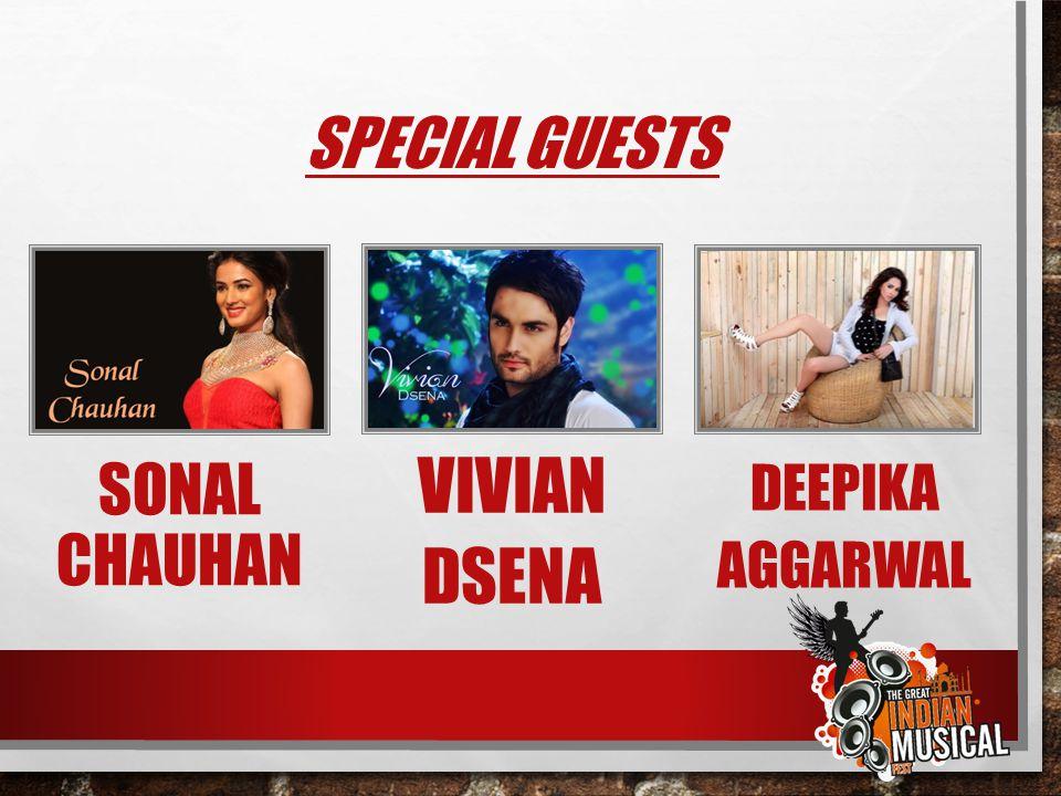 Special GuestS Sonal chauhan Vivian DSENA Deepika Aggarwal