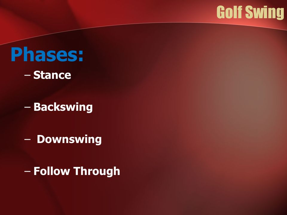 Golf Swing Phases: Stance Backswing Downswing Follow Through