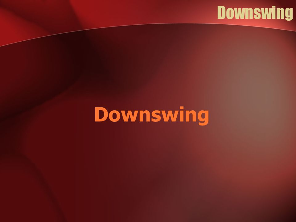 Downswing Downswing