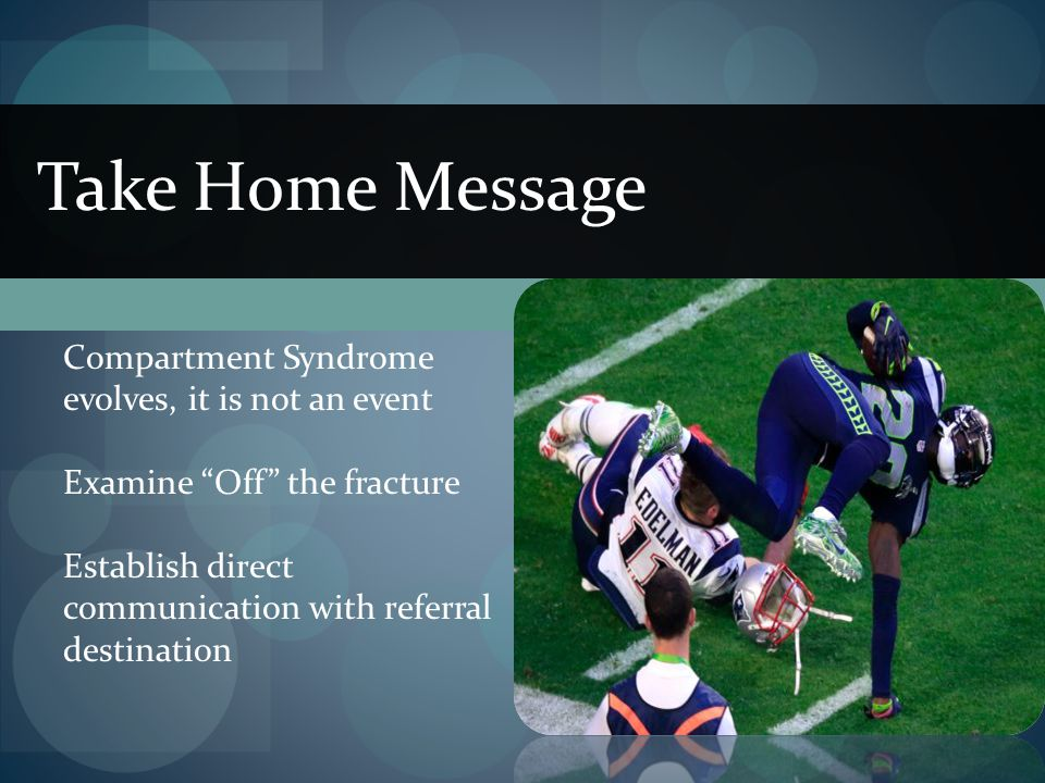 Take Home Message Compartment Syndrome evolves, it is not an event