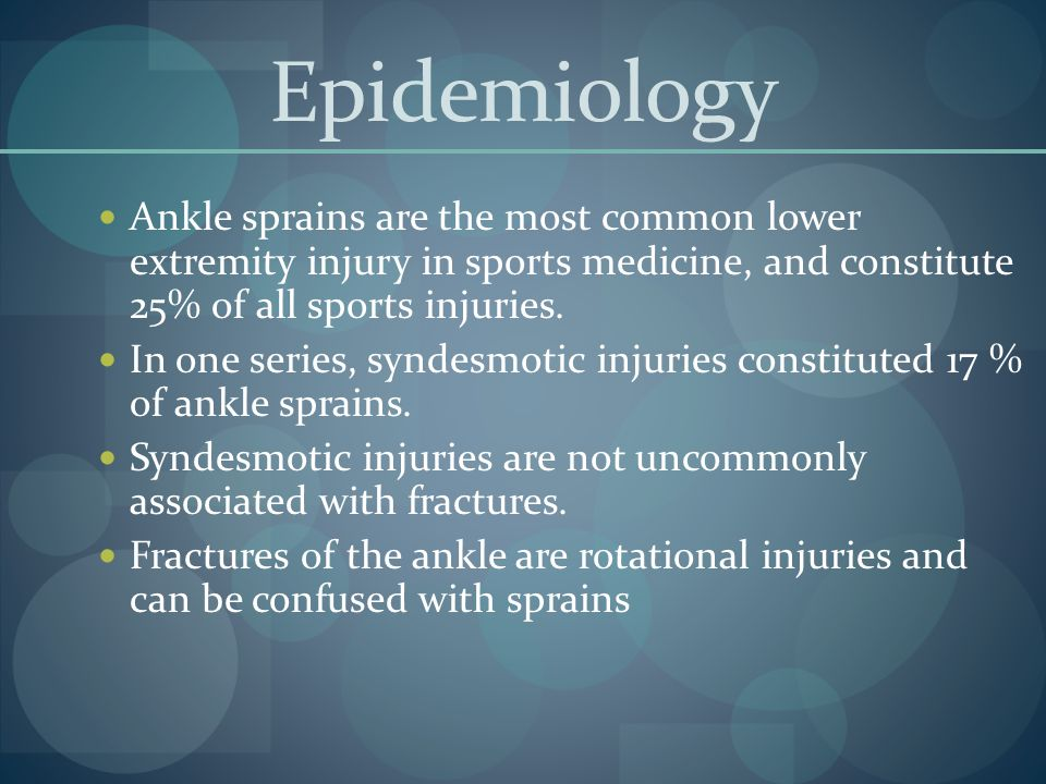Epidemiology Ankle sprains are the most common lower extremity injury in sports medicine, and constitute 25% of all sports injuries.