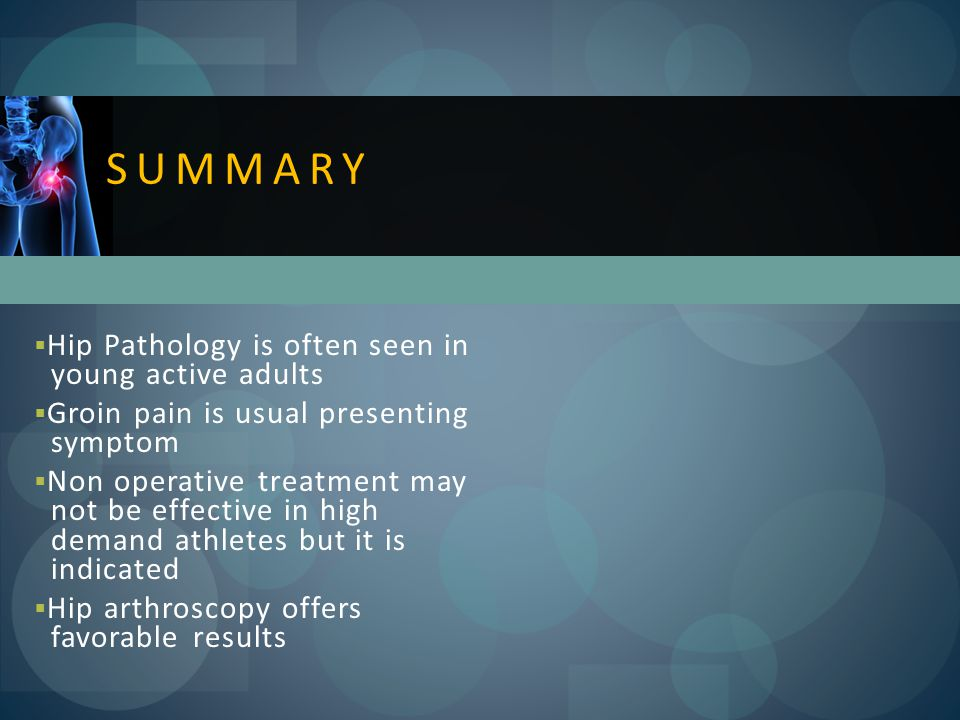 SUMMARY Hip Pathology is often seen in young active adults