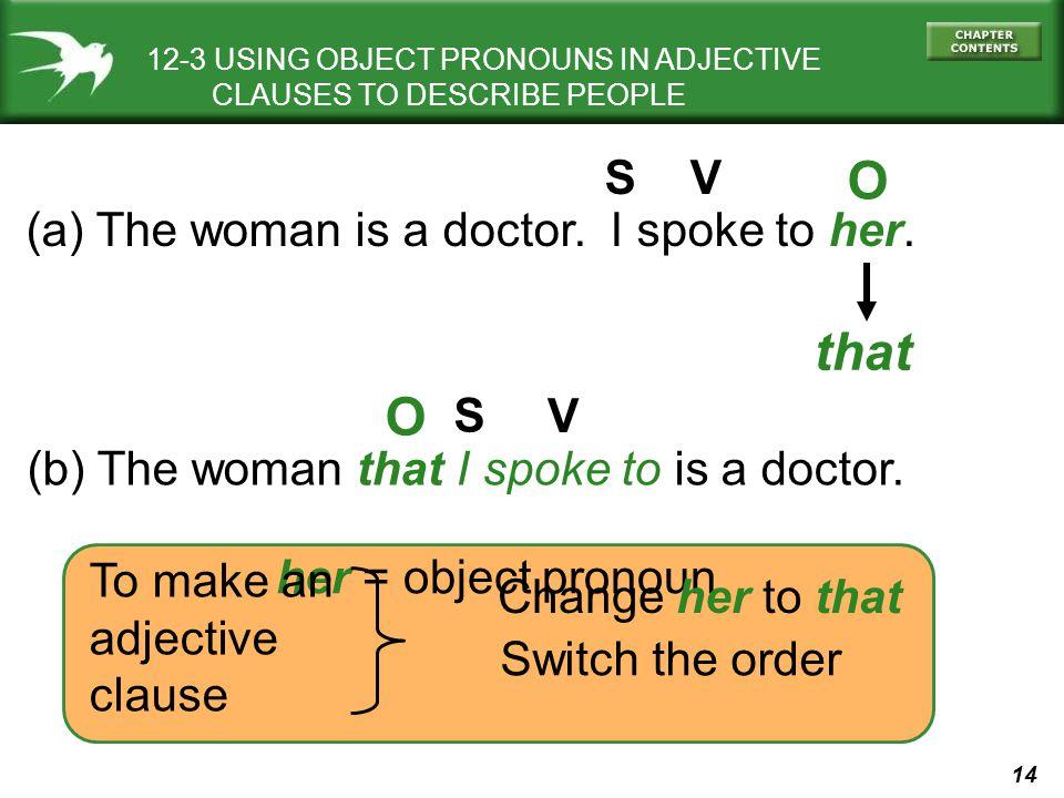 O that O S V (a) The woman is a doctor. I spoke to her. S V