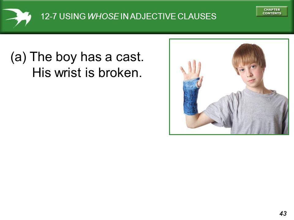 (a) The boy has a cast. His wrist is broken.