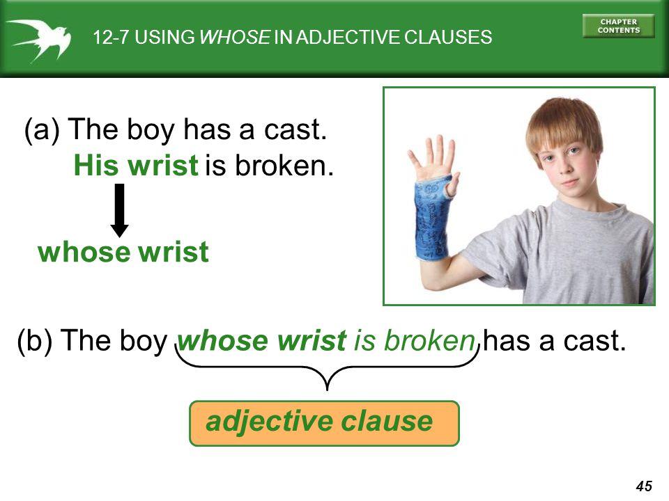 (b) The boy whose wrist is broken has a cast.