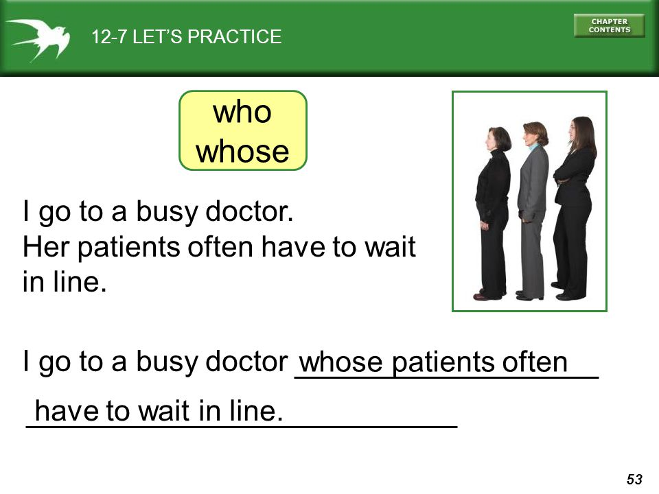 who whose I go to a busy doctor. Her patients often have to wait