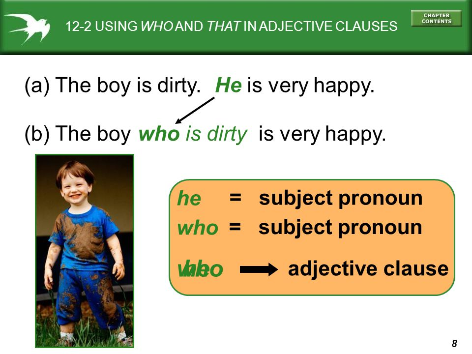 who he (a) The boy is dirty. He is very happy.