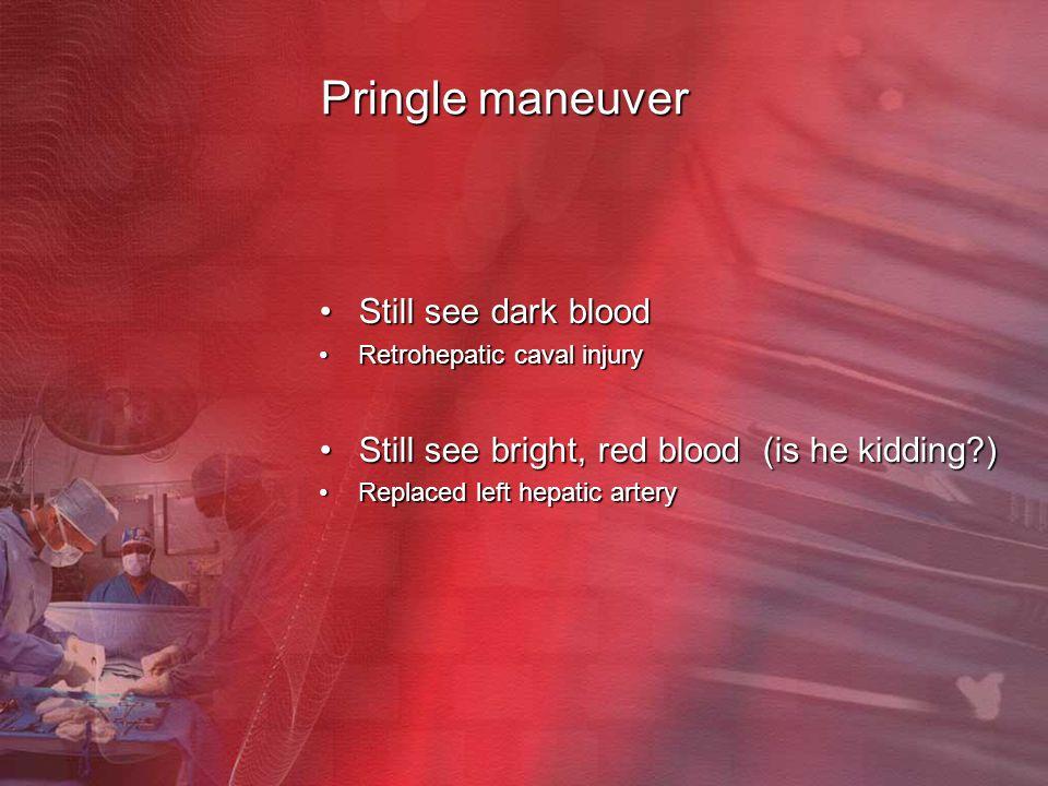 Pringle maneuver Still see dark blood