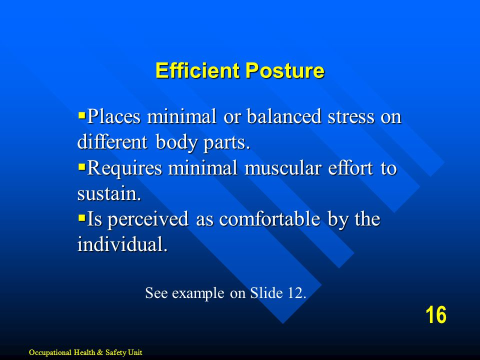 Efficient Posture Places minimal or balanced stress on different body parts. Requires minimal muscular effort to sustain.