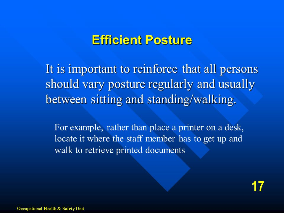 Efficient Posture It is important to reinforce that all persons should vary posture regularly and usually between sitting and standing/walking.