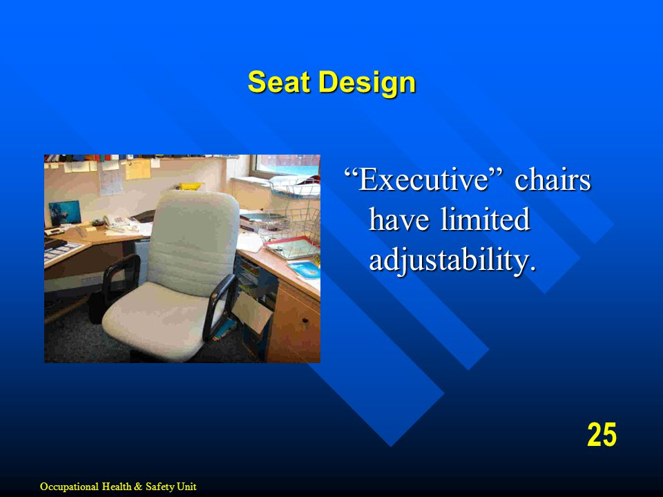 Executive chairs have limited adjustability.