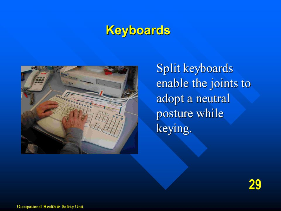 Keyboards Split keyboards enable the joints to adopt a neutral posture while keying.